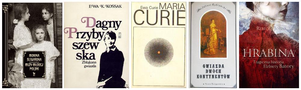 Siostry Pareńskie, Dagny Juel-Przybyszewska, Maria Curie, Helena Modrzejewska i Elżbieta Batory: historyczne postaci kobiece na miarę powieściowych heroin.